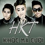 khoc ma cuoi (single) - hkt