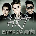 khoc ma cuoi (single) - hkt