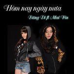 Hôm Nay Ngày Mưa (2011) - Băng Di, Mai Fin