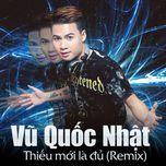 thieu moi la du (remix) - vu quoc nhat