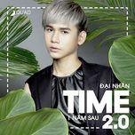 time 2.0 - 1 nam sau (mini album) - dai nhan