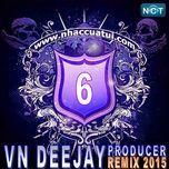 vn deejay producer 2015 (vol. 6) - dj