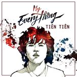 my everything - tien tien