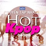 tuyen tap nhac hot k-pop (04/2015) - v.a