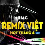 nhac viet remix hot nhat thang 4 - dj