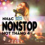 nhac nonstop hot nhat thang 4 - dj