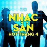nhac san hot nhat thang 4 - v.a