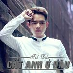 cat anh o dau (single) - tri duc