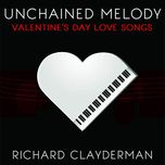unchained melody: richard clayderman's valentine's day romantic piano love songs - richard clayderman