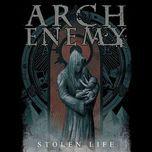 stolen life - arch enemy