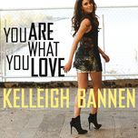 you are what you love (single) - kelleigh bannen