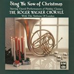 sing we now of christmas: string choral performances of holiday classics - roger wagner chorale, sinfonia of london