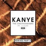 kanye (remixes part 2) (single) - the chainsmokers, sirenxx
