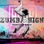 zumba high (single) - francesca maria