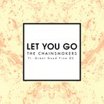 let you go (radio edit) (single) - the chainsmokers, great good fine ok