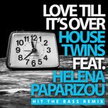 love till it's over (hit the bass remix) (single) - housetwins