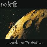drunk on the moon - no knife