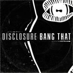 bang that (single) - disclosure