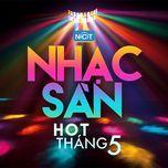 Nhạc Sàn Hot Nhất Tháng 5/2015