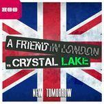 new tomorrow (a friend in london vs. crystal lake) (remixes ep) - a friend in london, crystal lake