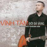 doi da vang (tinh khuc vu thanh an) - vinh tam