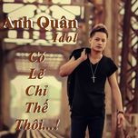 co le chi the thoi - anh quan idol