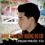 hanh phuc hay khong do em (single) - pham phuoc tai