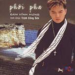 phoi pha (tinh khuc trinh cong son) (2003) - dam vinh hung
