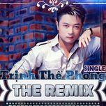 trinh the phong the remix - trinh the phong