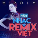 nhac viet remix hot thang 6 - dj