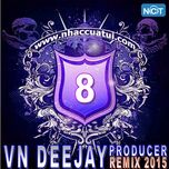 vn deejay producer 2015 (vol. 8) - dj