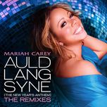 auld lang syne (the new year's anthem) (the remixes) - mariah carey