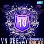vn deejay producer 2015 (vol. 10) - dj