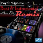 tuyen tap beat & instrumental nhac viet remix (vol. 6) - v.a, dj