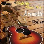 tuyen tap nhac viet acoustic (vol. 12) - v.a