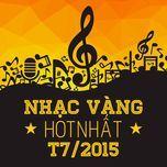 nhac vang hot nhat thang 7/2015 - v.a