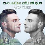 cho nhung dieu da qua - kyo york