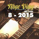 nhac vang hot thang 8/2015 - v.a
