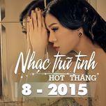 nhac tru tinh hot thang 8/2015 - v.a
