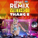 nhac viet remix hot thang 8 - dj