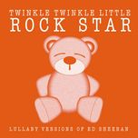 lullaby versions of ed sheeran (ep) - twinkle twinkle little rock star