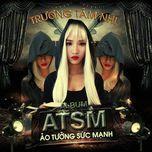 a.t.s.m (ao tuong suc manh) - truong tam nhi