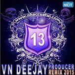 vn deejay producer 2015 (vol. 13) - dj