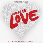 where is love (love is hard to find) (ep) - mysto, pizzi, jonny rose