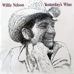 yesterday's wine - willie nelson