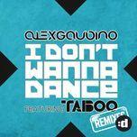 i don't wanna dance (remixes) - alex gaudino, taboo