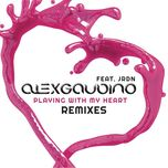 playing with my heart (remixes) - alex gaudino, jrdn