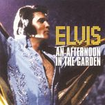 an afternoon in the garden - elvis presley