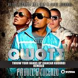 throw your hands up (dancar kuduro) (remixed - ep) - qwote, pitbull, lucenzo