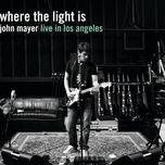 where the light is: john mayer live in los angeles - john mayer